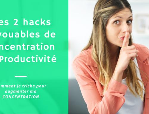 Mes 2 hacks inavouables de Concentration et Productivité